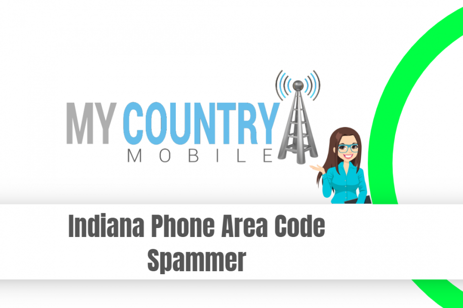 Indiana Phone Area Code Spammer - My Country Mobile