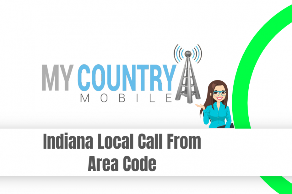 Indiana Local Call From Area Code - My Country Mobile