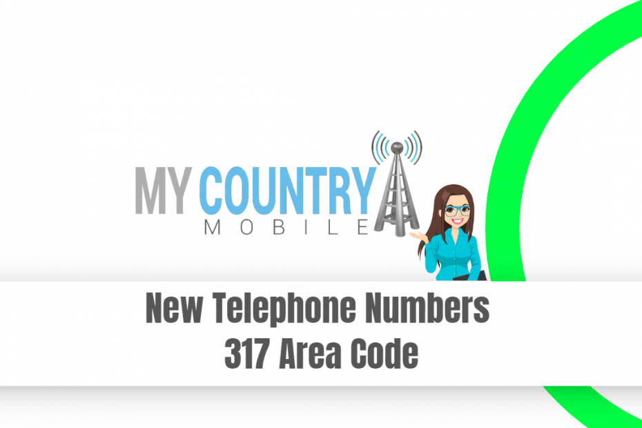 New Telephone Numbers 317 Area Code - My Country Mobile