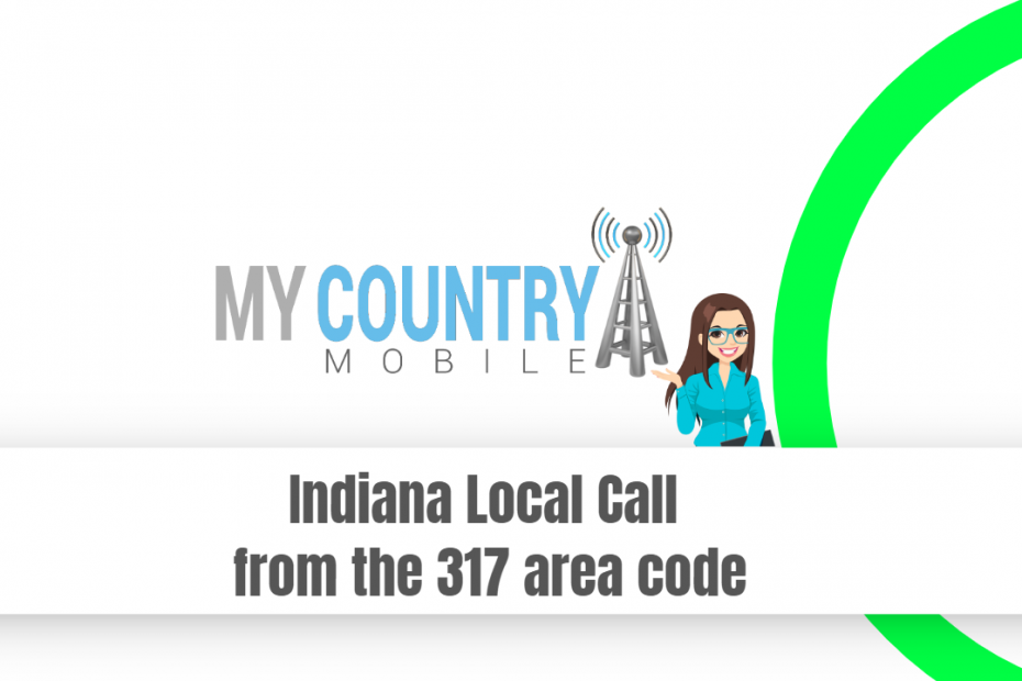 Indiana Local Call from the 317 area code - My Country Mobile
