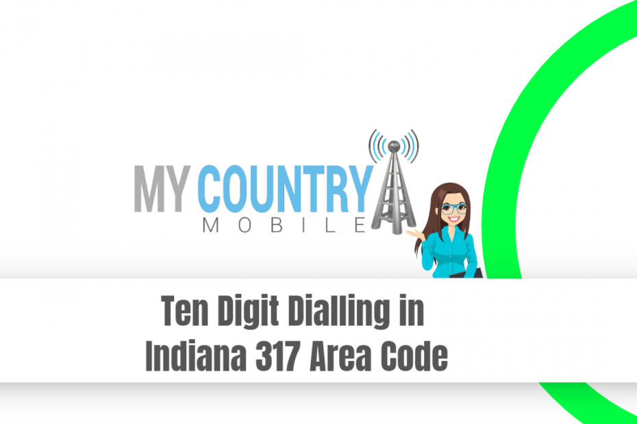 Ten Digit Dialling in Indiana 317 Area Code - My Country Mobile