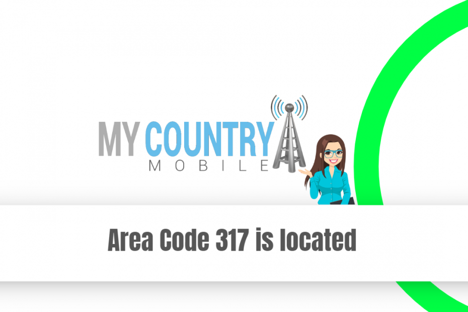 Area Code 317 is located - My Country Mobile