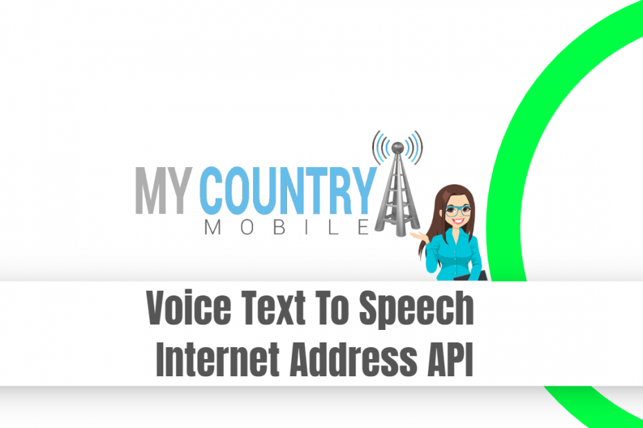Voice Text To Speech Internet Address API - My Country Mobile