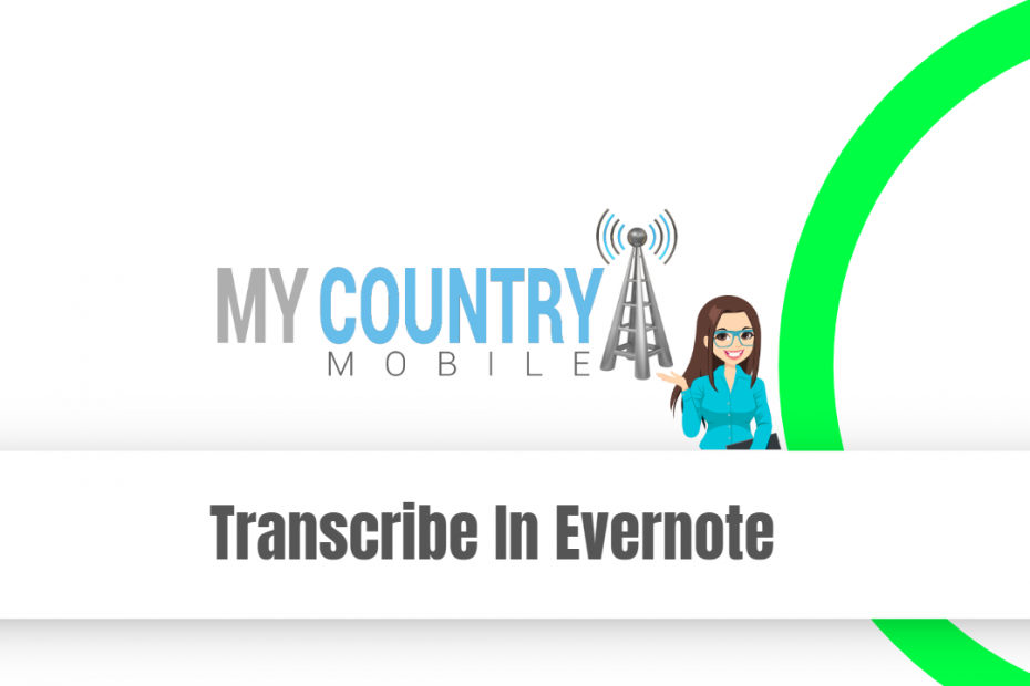 Transcribe In Evernote - My Country Mobile