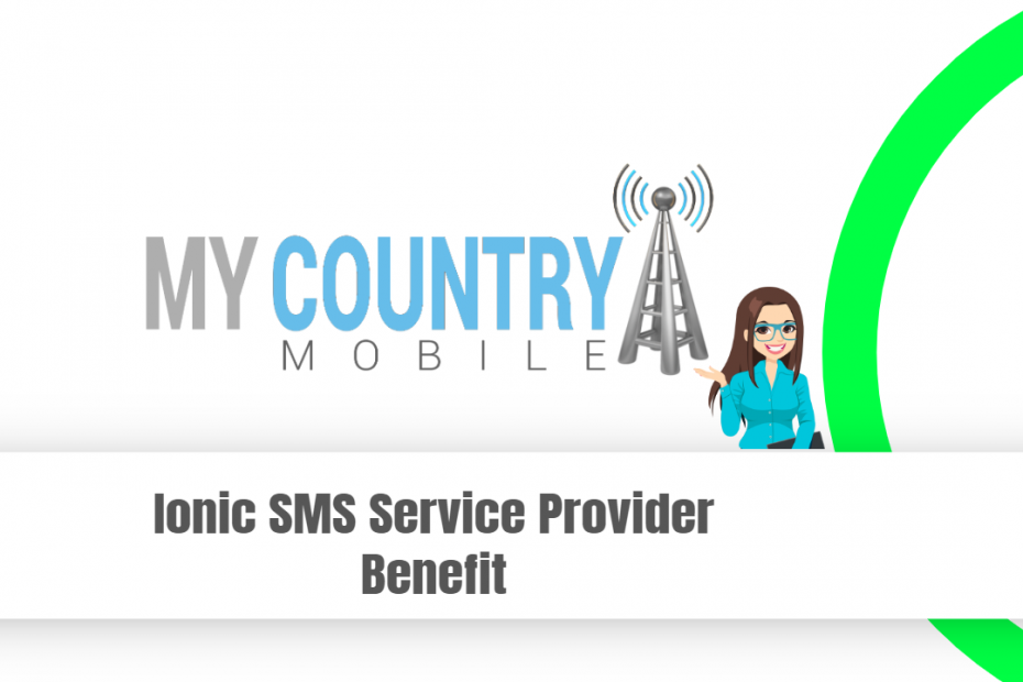 Ionic SMS Service Provider Benefit - My Country Mobile