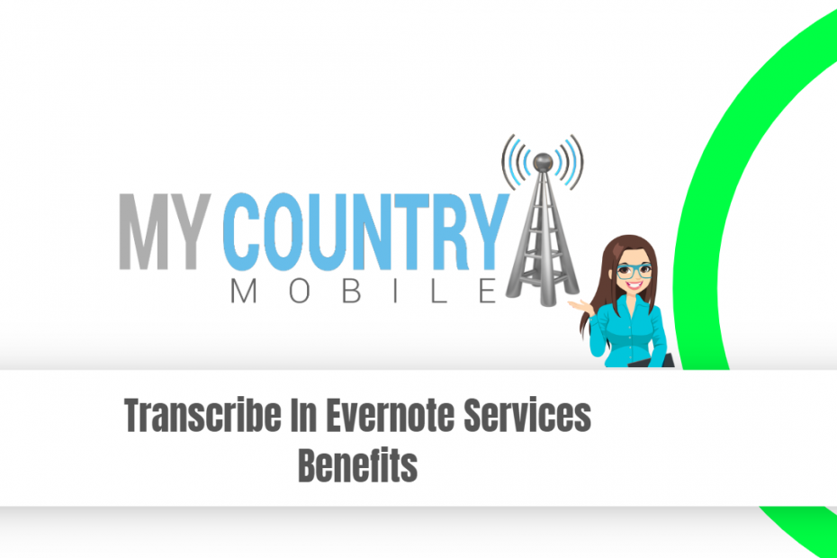 Transcribe In Evernote Services Benefits - My Country Mobile